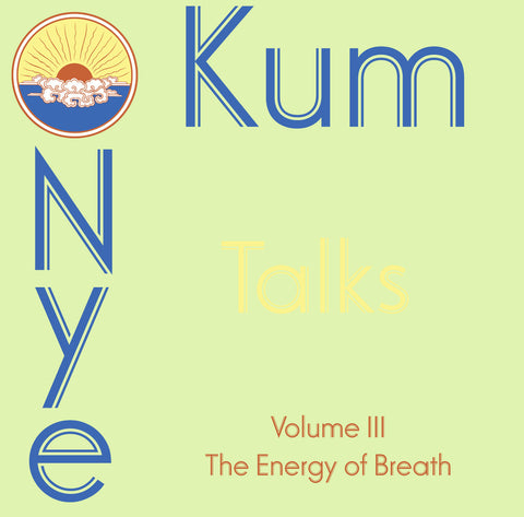 Kum Nye Talks - Volume 3: The Energy of Breath in Kum Nye - Dharma Publishing