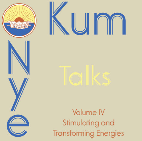 Kum Nye Talks - Volume 4: Stimulating and Transforming Energies - Dharma Publishing