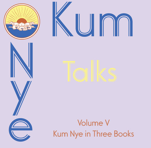 Kum Nye Talks - Volume 5: Kum Nye in Three Books - Dharma Publishing