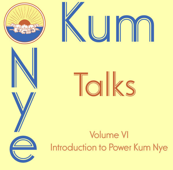 Kum Nye Talks - Volume 6: Power Kum Nye Introduction - Dharma Publishing