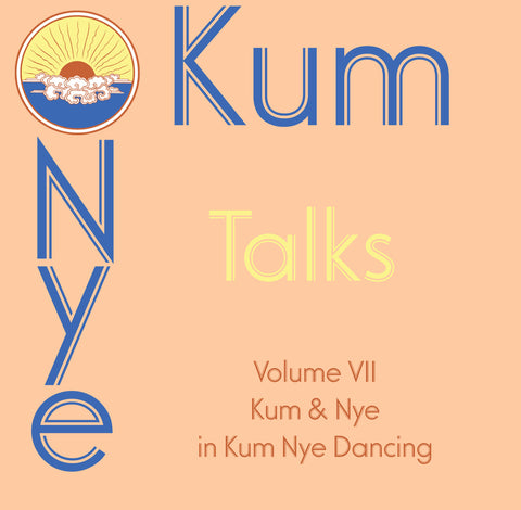 "Kum Nye Talks - Volume 7: ""Kum"" and ""Nye"" in Kum Nye Dancing - Dharma Publishing"