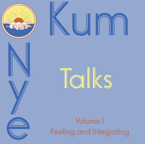 Kum Nye Talks - Volume 1: Feeling & Integrating - Dharma Publishing