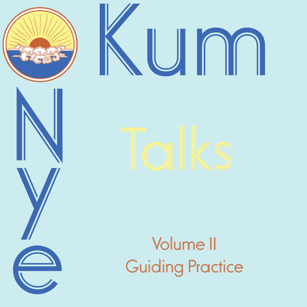 Kum Nye Talks - Volume 2: Guiding Practice - Dharma Publishing