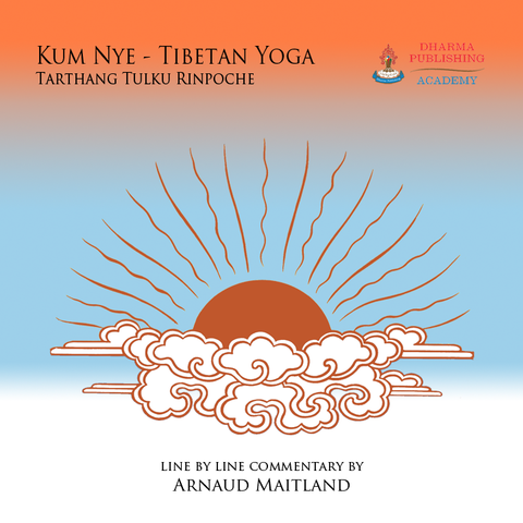 Kum Nye - Tibetan Yoga, Tarthang Tulku - line by line commentary by Arnaud Maitland - Download - Dharma Publishing