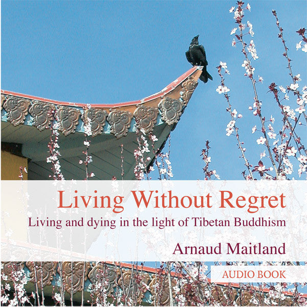 Living Without Regret -  Audiobook - Dharma Publishing