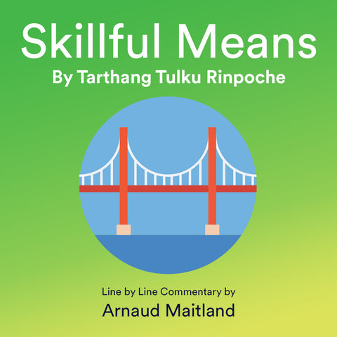 Skillful Means, Tarthang Tulku - line by line commentary by Arnaud Maitland - Download - Dharma Publishing