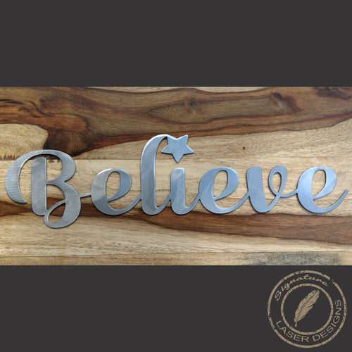 Believe Indoor or Outdoor - 16 Gauge Thick Metal - Powder Coated Sign