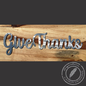 Give Thanks Metal Wall Art Indoor or Outdoor - 16 Gauge Thick Metal - Powder Coated Sign