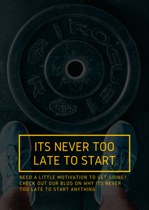 It's Never Too Late to Start