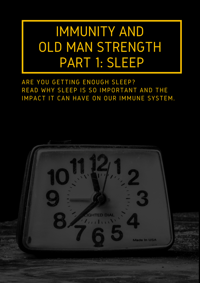 Immunity and Old Man Strength Part 1: Sleep