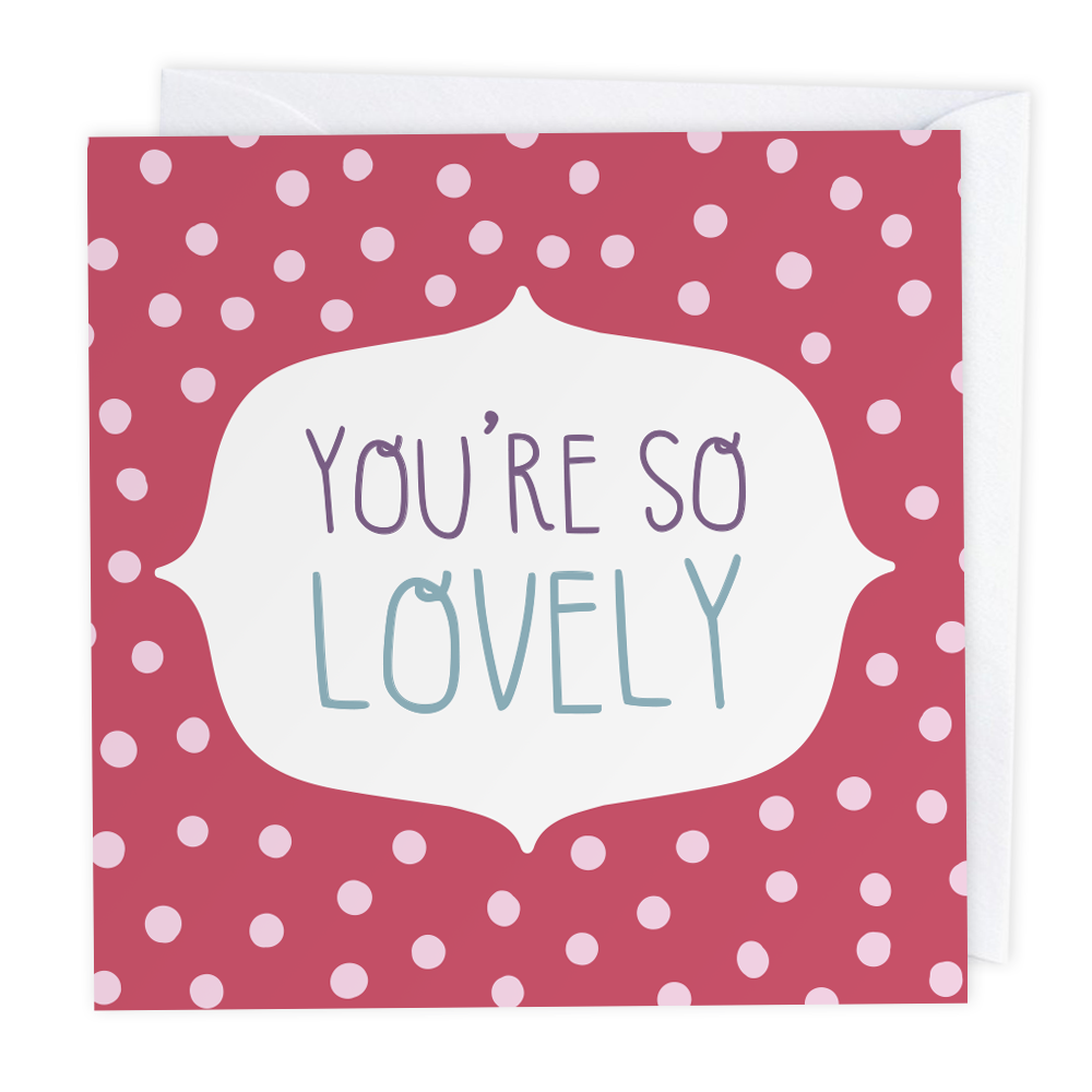 You're So Lovely Polkadot Greeting Card - Two For Joy Illustration