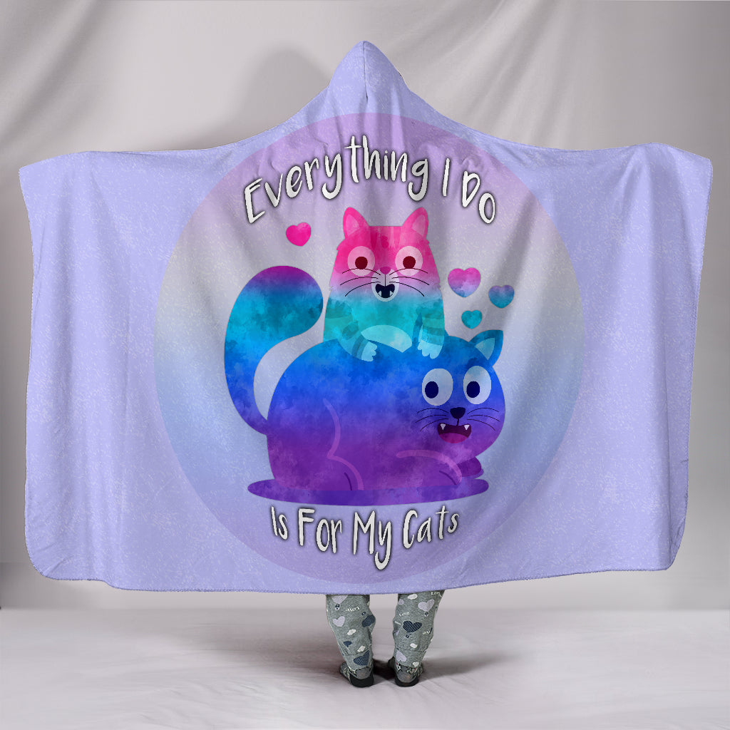 Everything I Do Is For My Cats Hooded Blanket for Cat Lovers