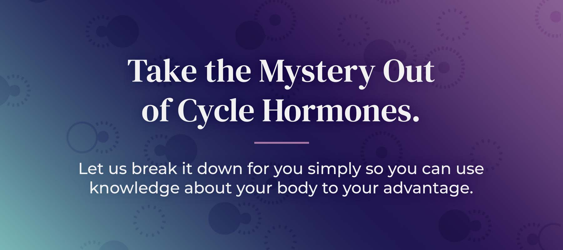 Take the Mystery Out of Cycle Hormones