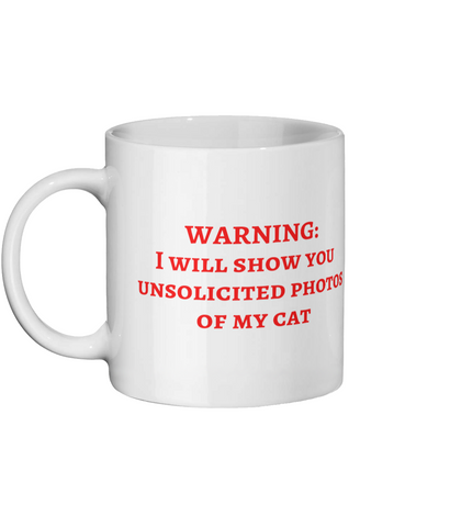 WARNING: I will show you unsolicited photos of my cat - Ceramic Mug