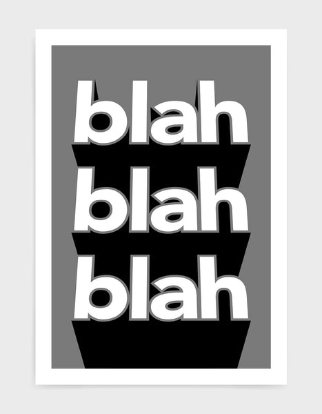typography print with the words blah blah blah written vertically in bold white text on a black background