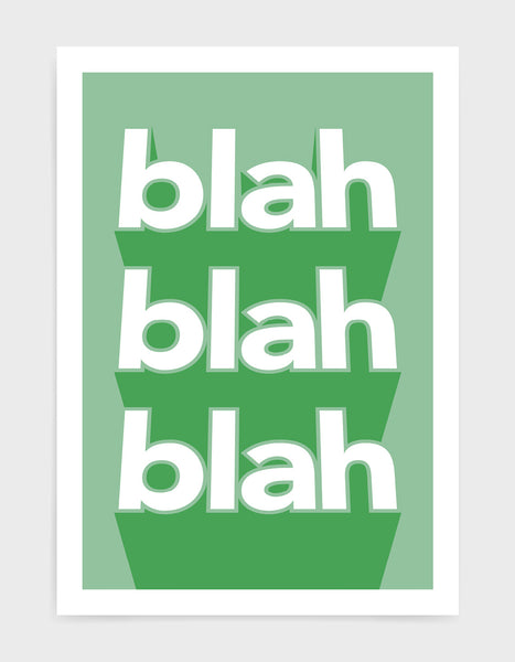 typography print with the words blah blah blah written vertically in bold white text on a green background