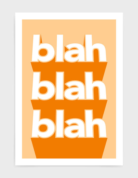 typography print with the words blah blah blah written vertically in bold white text on a orange background