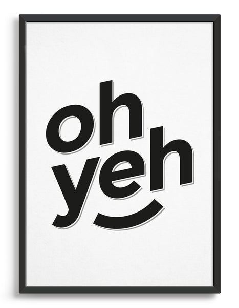 typography art print with oh yeh in black against a white background