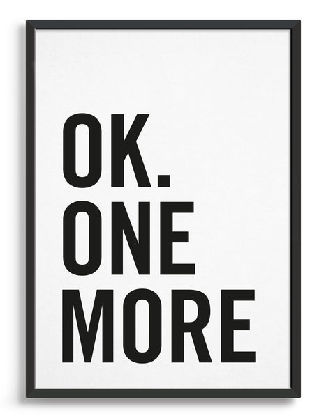 typography art print with OK one more in black against a white background