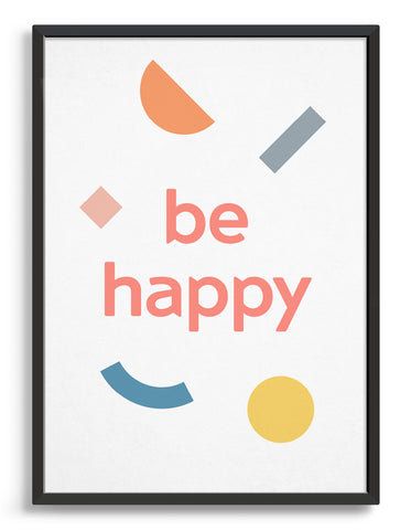 be happy motivational typography print in pink lettering against a white background with multi coloured pastel shapes