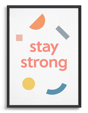stay strong motivational typography print. Text in lowercase pink lettering against a white backgroun with multi coloured abstract shapes