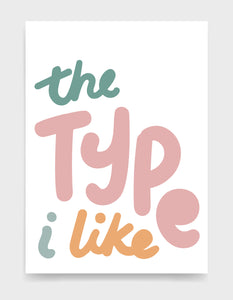 Multi colour text typography print on white background 'The type i like'