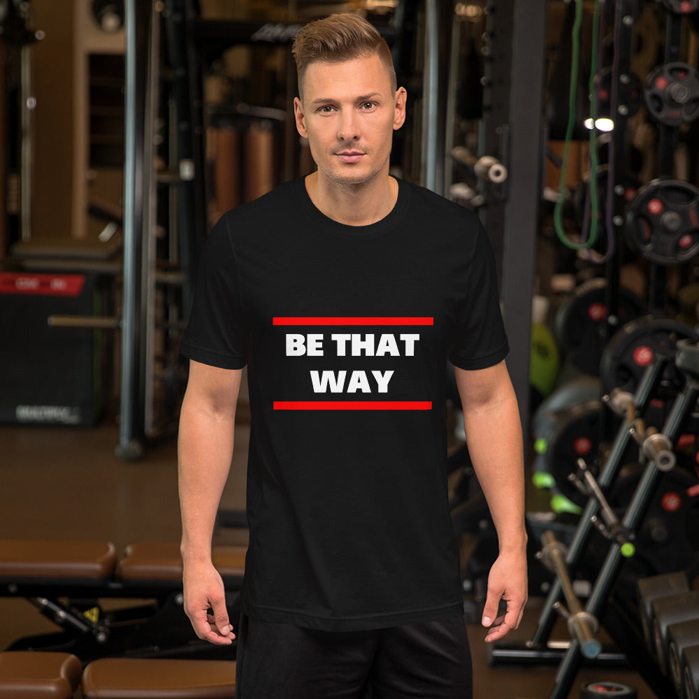 Be That Way T-Shirt