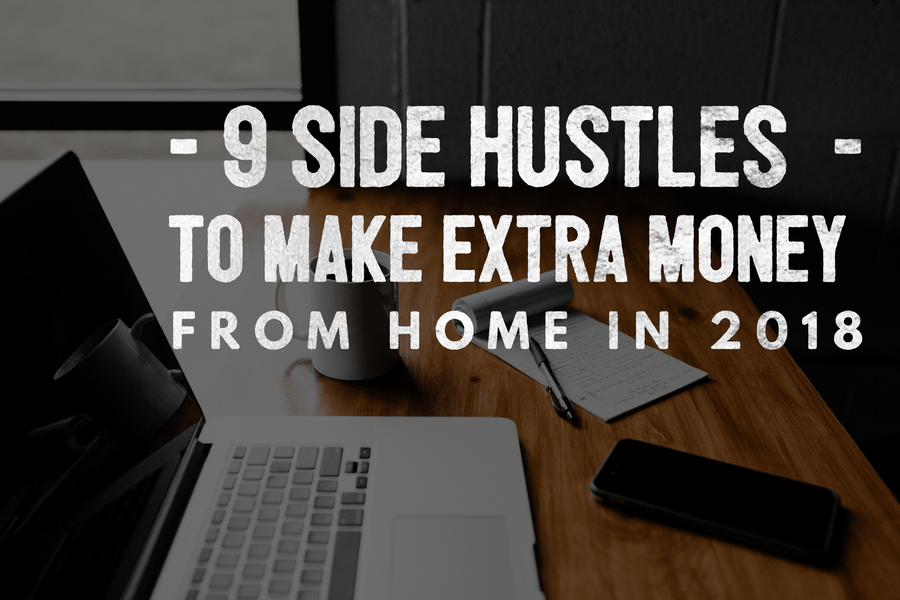 9 Side Hustles To Make Extra Money From Home In 2018