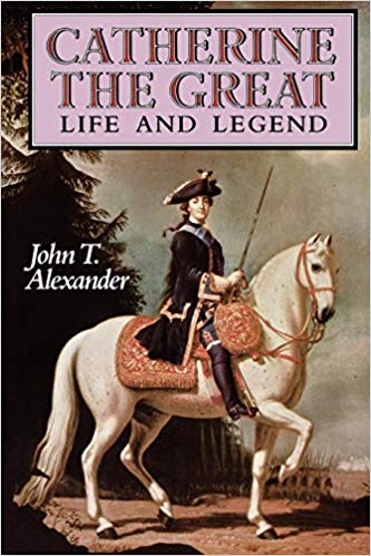 Catherine the Great Life and Legend by John T. Alexander