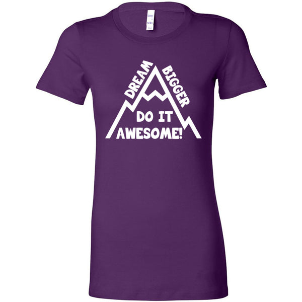 Dream Bigger Do It Awesome! Women's T-Shirt