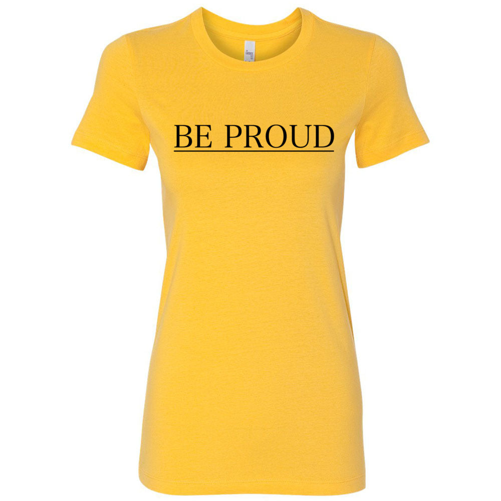 Be Proud Women's T-Shirt