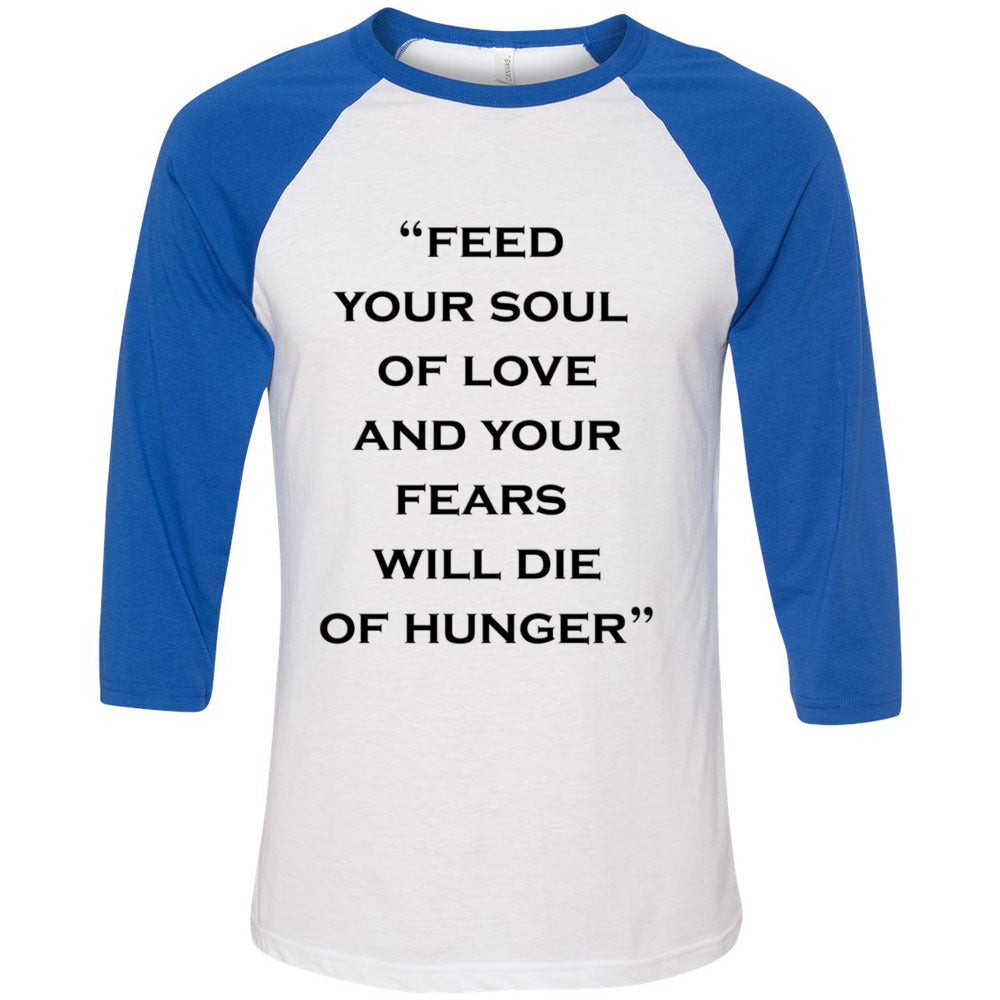 Feed Your Soul Of Love And Your Fears Will Die Of Hunger Unisex 3/4 Sleeve Shirt