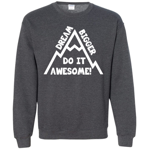 Dream Bigger Do It Awesome! Unisex Crewneck Sweatshirt