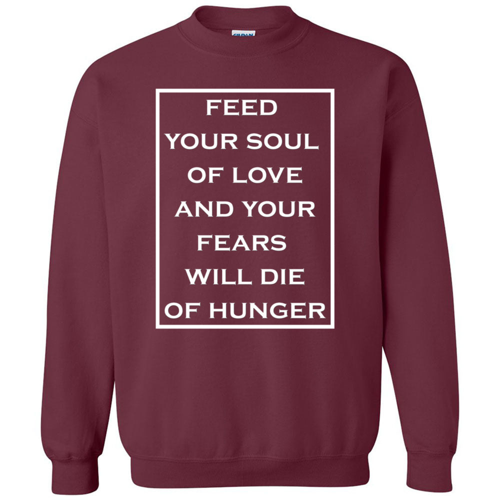 Feed Your Soul Of Love And Your Fears Will Die Of Hunger Unisex Crewneck Sweatshirt