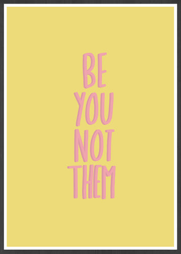 Be You Not Them Wall Print in a frame