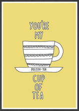 Load image into Gallery viewer, Youre My Cup of Tea Poster Art in a frame