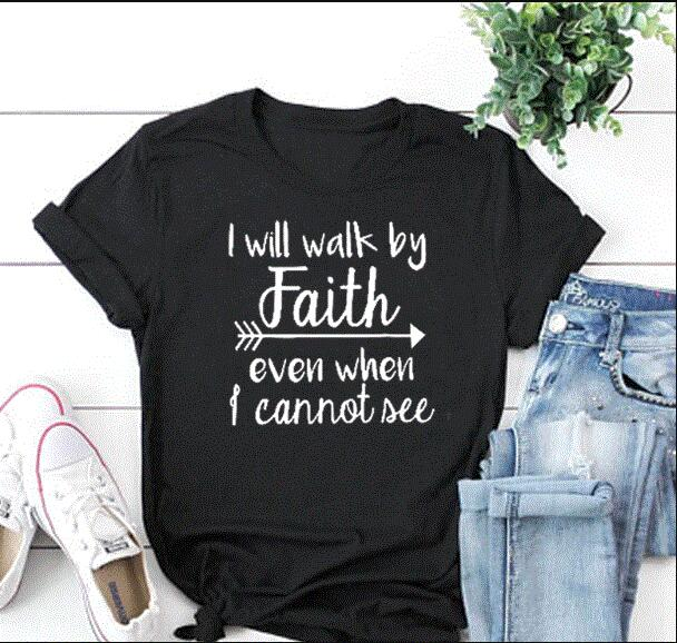 I Will Walk By Faith even when i can not see T-Shirt Casual Funny Christian Clothing Tee Religion Bible Slogan Tops Camisetas