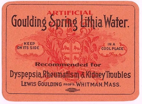 c. 1900 Lewis Goulding, Whitman MA Lithia Spring Water Label