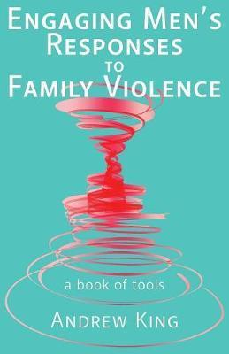 Engaging Men's Responses to Family Violence by Andrew King