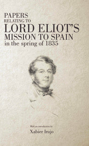 Papers Relating to Lord Eliot's Mission to Spain in the Spring of 1835 (paperback)