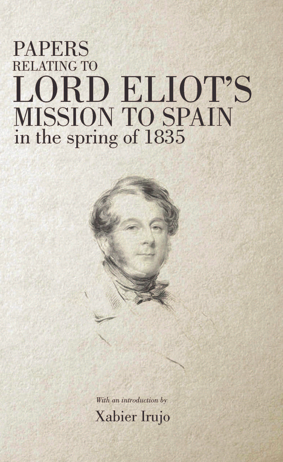 Papers Relating to Lord Eliot's Mission to Spain in the Spring of 1835 (hardcover)