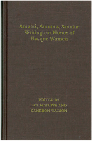 Amatxi, Amuma, Amona: Writings in Honor of Basque Women (Hardcover)