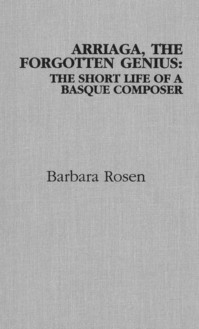 Arriaga, The Forgotten Genius. The Short Life of a Basque Composer (Hardcover)