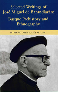 Selected Writings of José Miguel de Barandiarán: Basque Prehistory and Ethnography (Hardcover)