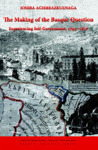 The Making of the Basque Question: Experiencing Self-Government, 1793-1877
