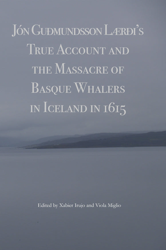 Jon Gudmundsson Laedi's true Account And The Massacre of Basque Whalers In Iceland in 1615
