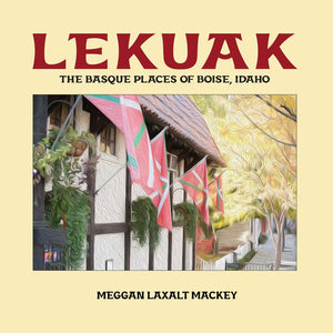 Lekuak : The Basque Places of Boise, Idaho