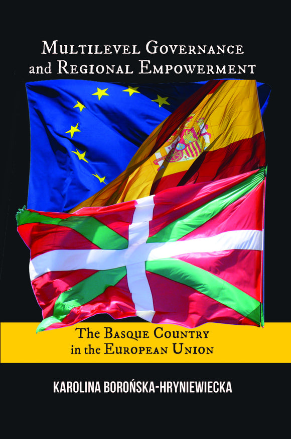 Multilevel Governance and Regional Empowerment: The Basque Country in the European Union