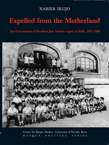 Expelled from the Motherland: The Government of President Jose Antonio Agirre in Exile, 1937-1960