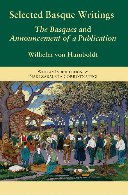 Selected Basque Writings: The Basques and Announcement of a Publication [Basque Classics Series No. 9], Wilhelm von Humboldt